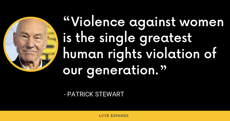Violence against women is the single greatest human rights violation of our generation. - Patrick Stewart