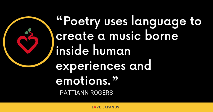 Poetry uses language to create a music borne inside human experiences and emotions. - Pattiann Rogers