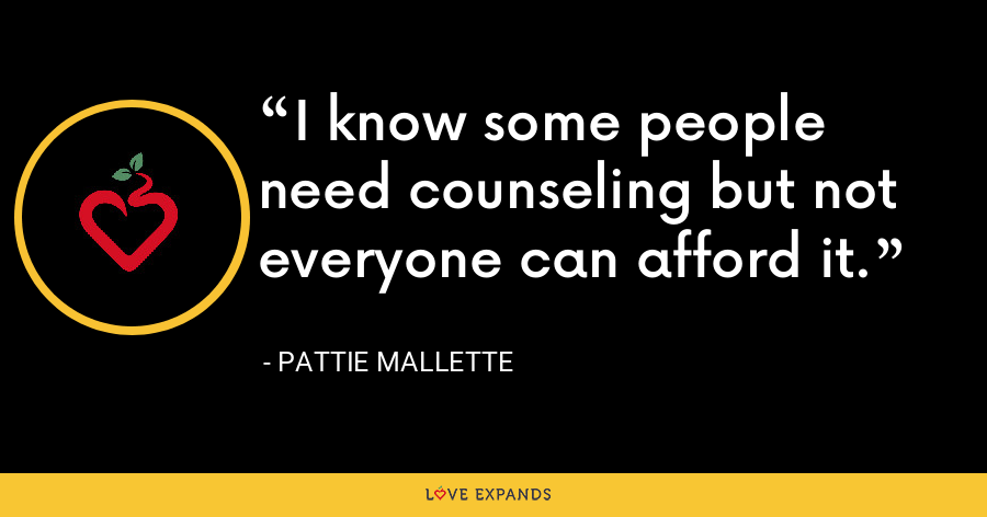 I know some people need counseling but not everyone can afford it. - Pattie Mallette