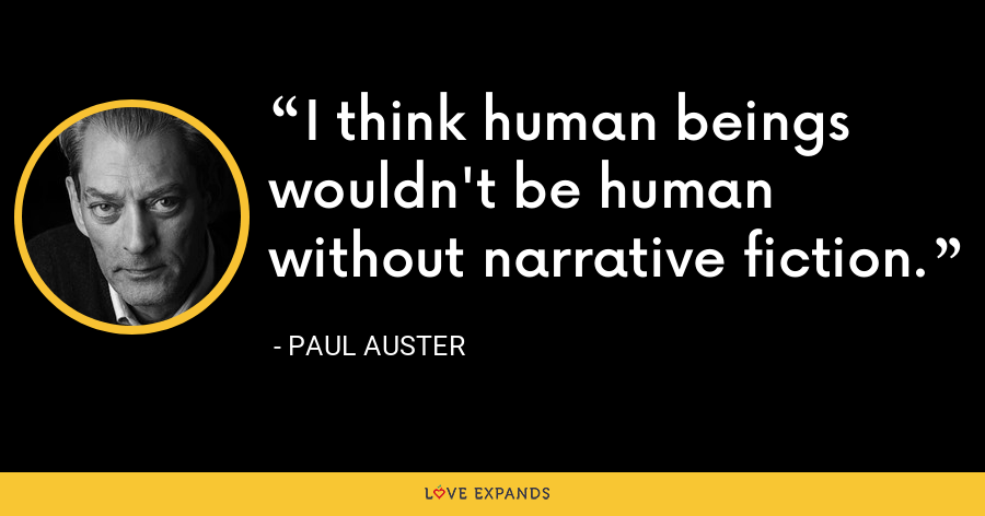 I think human beings wouldn't be human without narrative fiction. - Paul Auster