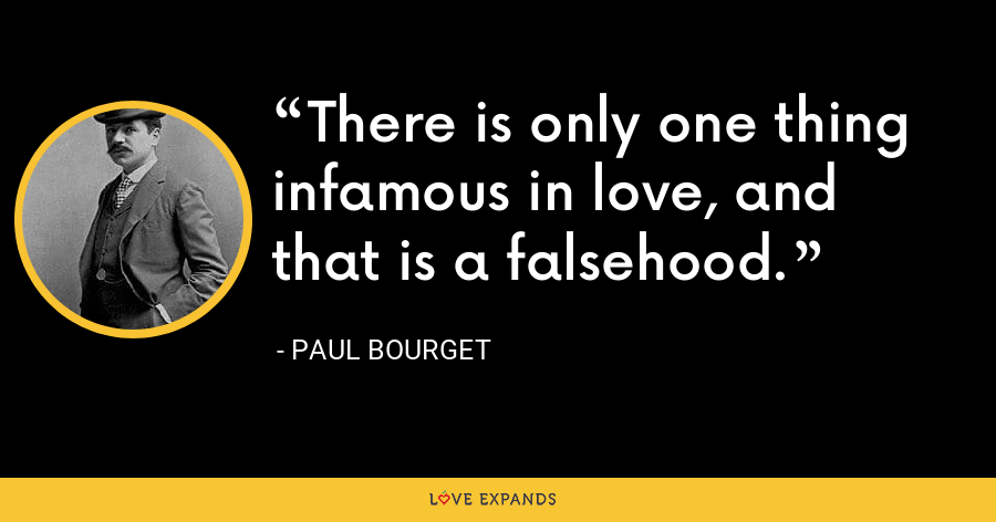 There is only one thing infamous in love, and that is a falsehood. - Paul Bourget