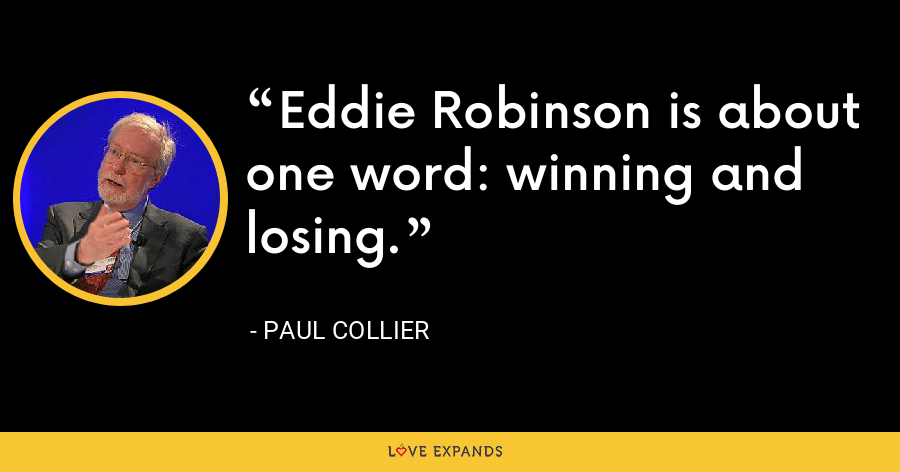 Eddie Robinson is about one word: winning and losing. - Paul Collier