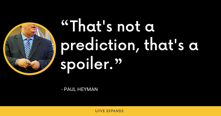That's not a prediction, that's a spoiler. - Paul Heyman
