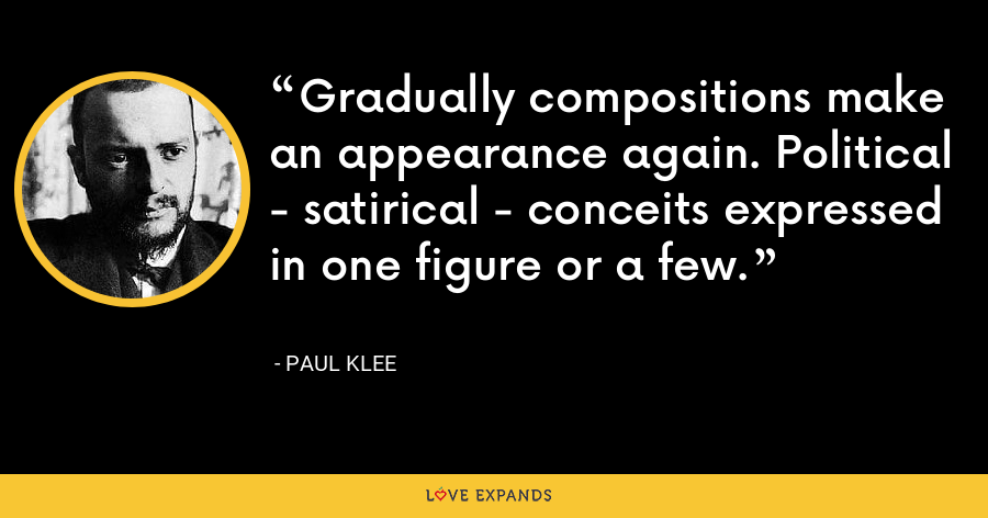 Gradually compositions make an appearance again. Political - satirical - conceits expressed in one figure or a few. - Paul Klee
