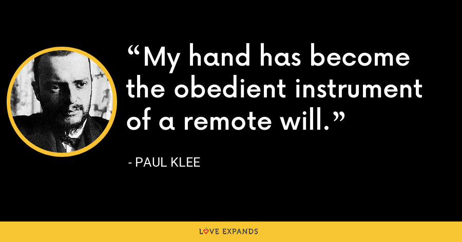 My hand has become the obedient instrument of a remote will. - Paul Klee