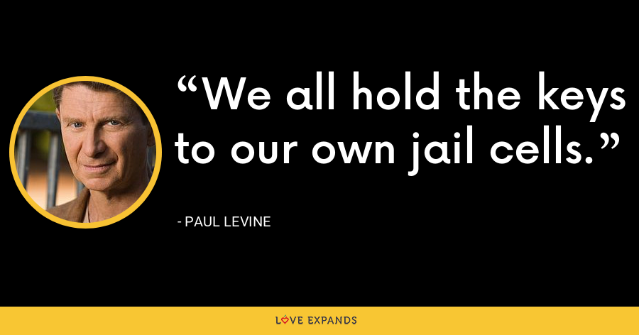We all hold the keys to our own jail cells. - Paul Levine