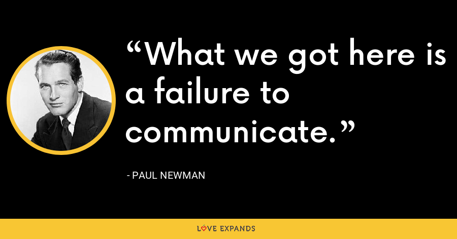 What we got here is a failure to communicate. - Paul Newman