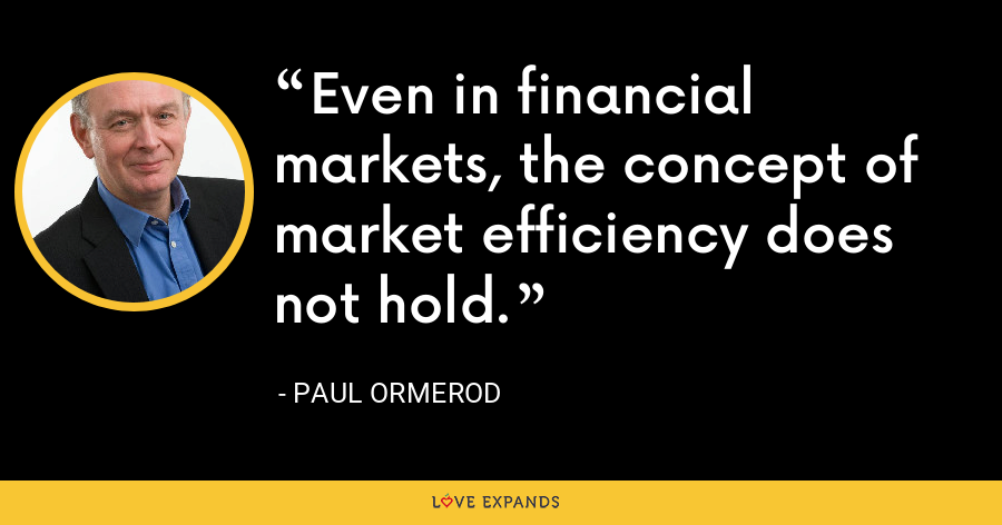 Even in financial markets, the concept of market efficiency does not hold. - Paul Ormerod