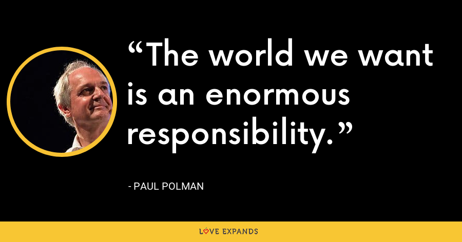 The world we want is an enormous responsibility. - Paul Polman
