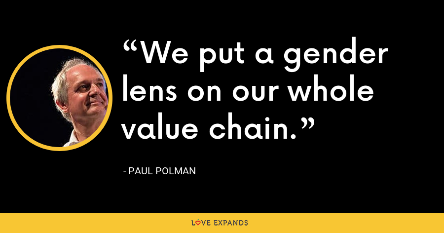 We put a gender lens on our whole value chain. - Paul Polman
