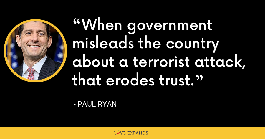 When government misleads the country about a terrorist attack, that erodes trust. - Paul Ryan