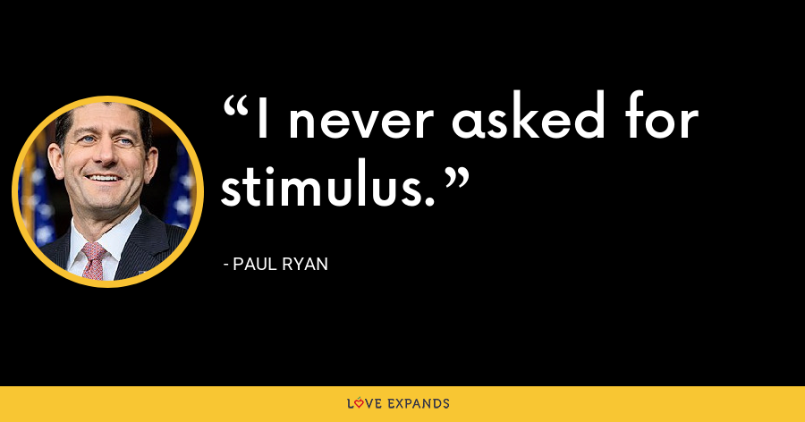 I never asked for stimulus. - Paul Ryan