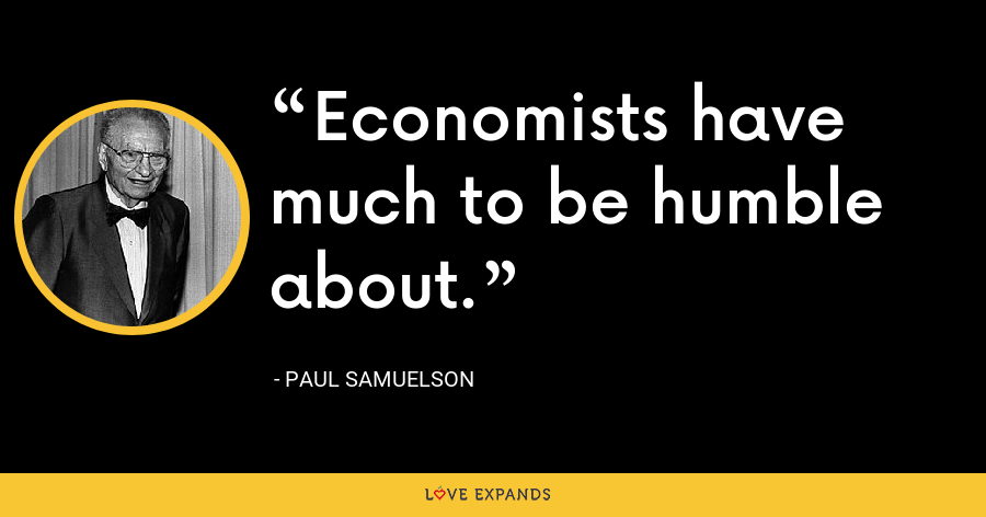 Economists have much to be humble about. - Paul Samuelson
