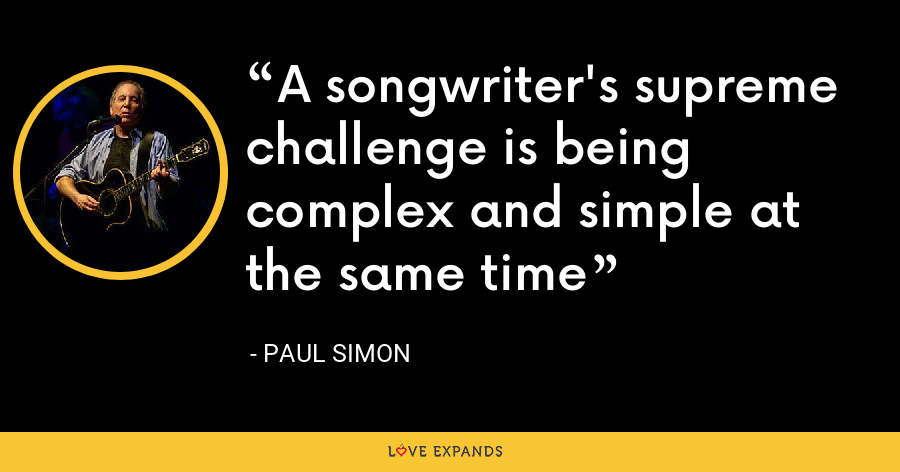 A songwriter's supreme challenge is being complex and simple at the same time - Paul Simon