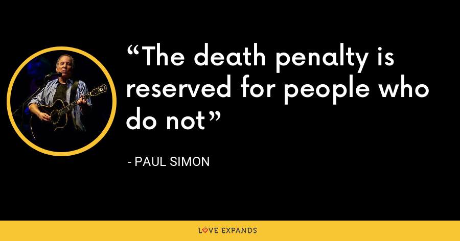 The death penalty is reserved for people who do not - Paul Simon