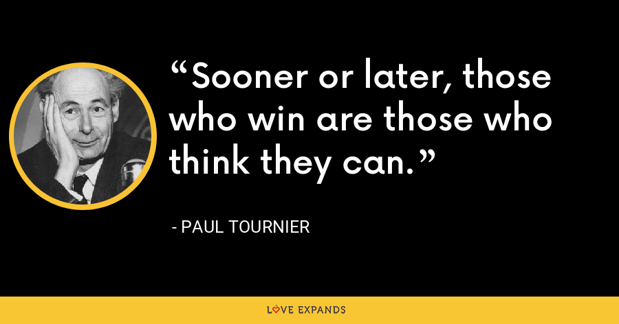 Sooner or later, those who win are those who think they can. - Paul Tournier