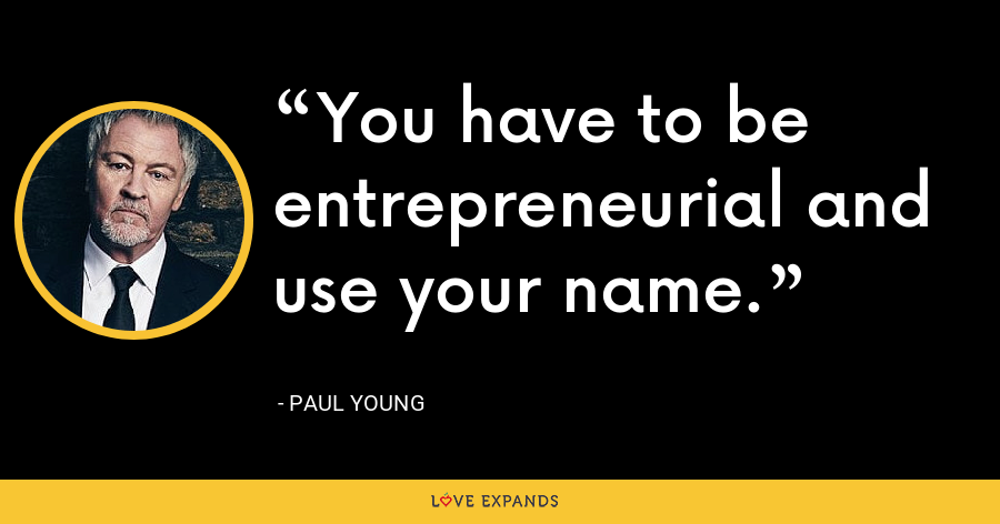 You have to be entrepreneurial and use your name. - Paul Young