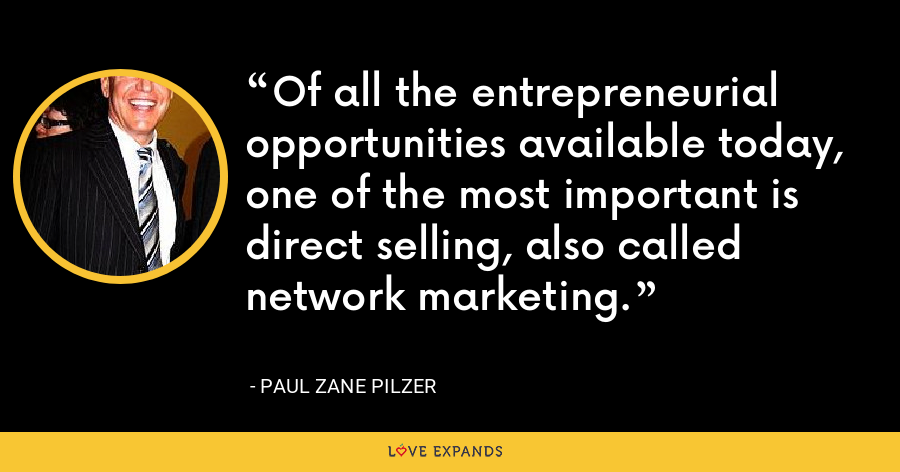 Of all the entrepreneurial opportunities available today, one of the most important is direct selling, also called network marketing. - Paul Zane Pilzer
