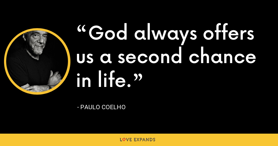 God always offers us a second chance in life. - Paulo Coelho