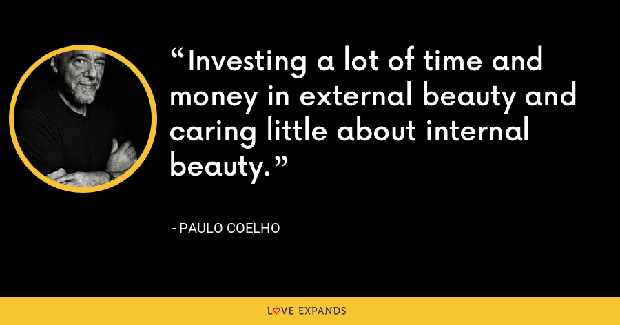 Investing a lot of time and money in external beauty and caring little about internal beauty. - Paulo Coelho