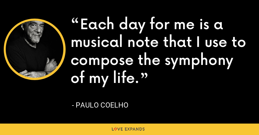 Each day for me is a musical note that I use to compose the symphony of my life. - Paulo Coelho