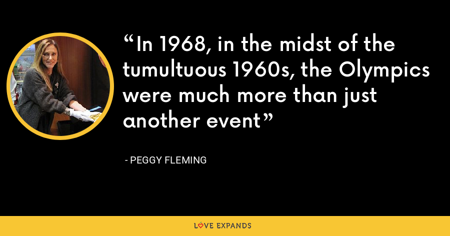 In 1968, in the midst of the tumultuous 1960s, the Olympics were much more than just another event - Peggy Fleming