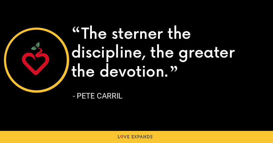 The sterner the discipline, the greater the devotion. - Pete Carril