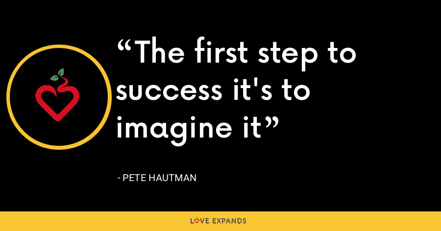 The first step to success it's to imagine it - Pete Hautman