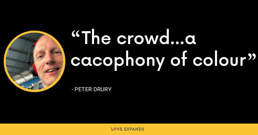 The crowd...a cacophony of colour - Peter Drury