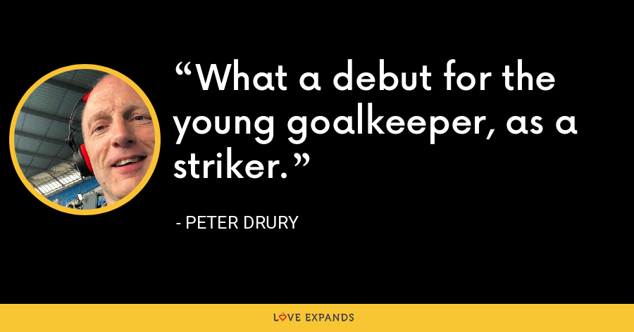 What a debut for the young goalkeeper, as a striker. - Peter Drury