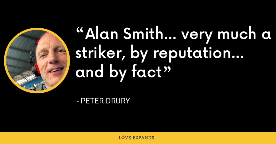 Alan Smith... very much a striker, by reputation... and by fact - Peter Drury