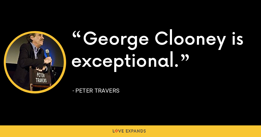 George Clooney is exceptional. - Peter Travers