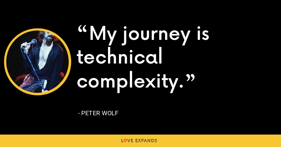 My journey is technical complexity. - Peter Wolf