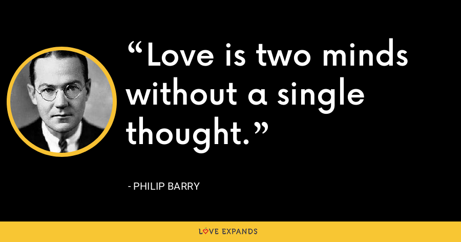 Love is two minds without a single thought. - Philip Barry