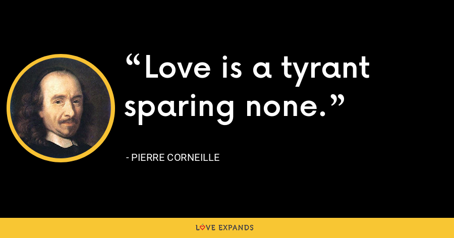 Love is a tyrant sparing none. - Pierre Corneille