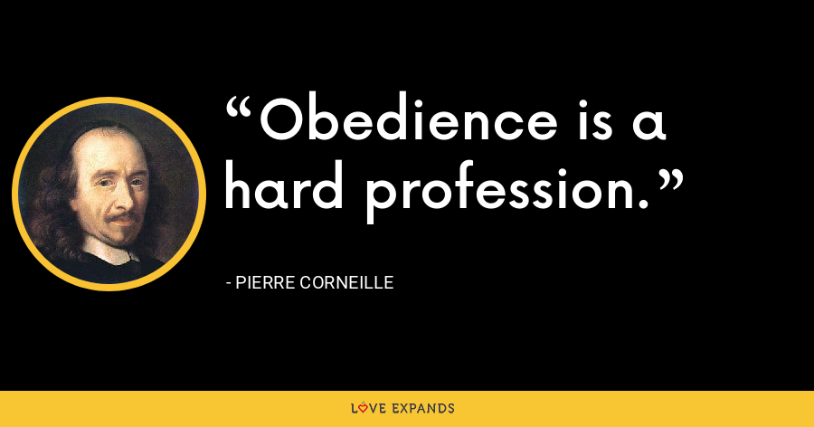 Obedience is a hard profession. - Pierre Corneille