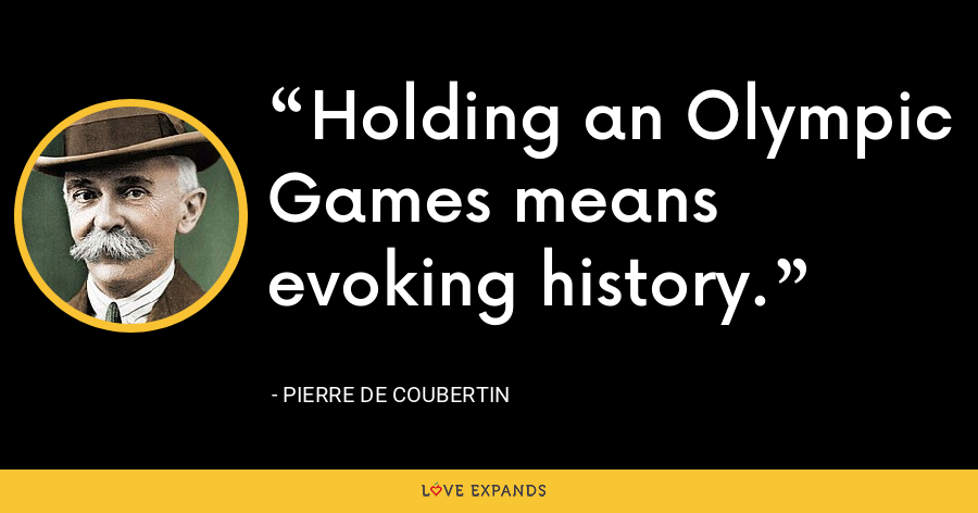 Holding an Olympic Games means evoking history. - Pierre de Coubertin