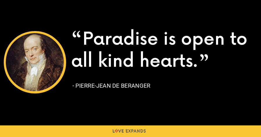 Paradise is open to all kind hearts. - Pierre-Jean de Beranger