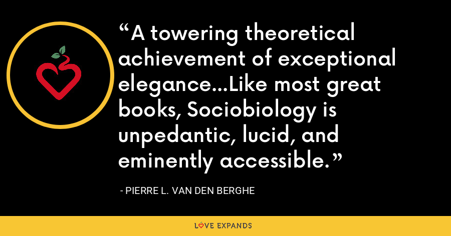 A towering theoretical achievement of exceptional elegance...Like most great books, Sociobiology is unpedantic, lucid, and eminently accessible. - Pierre L. van den Berghe