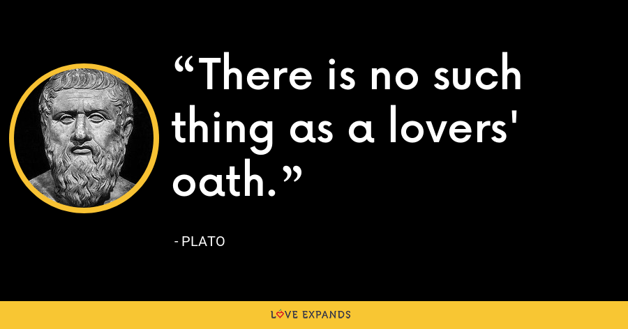 There is no such thing as a lovers' oath. - Plato