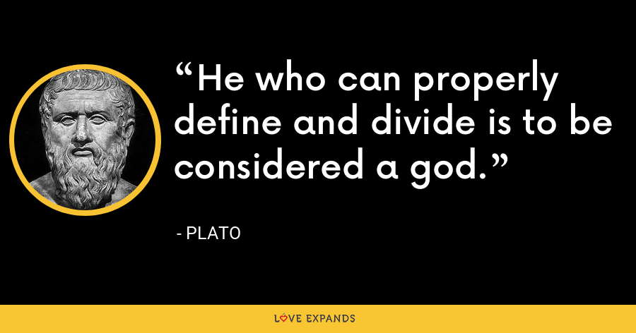 He who can properly define and divide is to be considered a god. - Plato