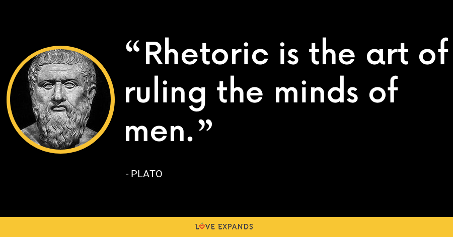 Rhetoric is the art of ruling the minds of men. - Plato