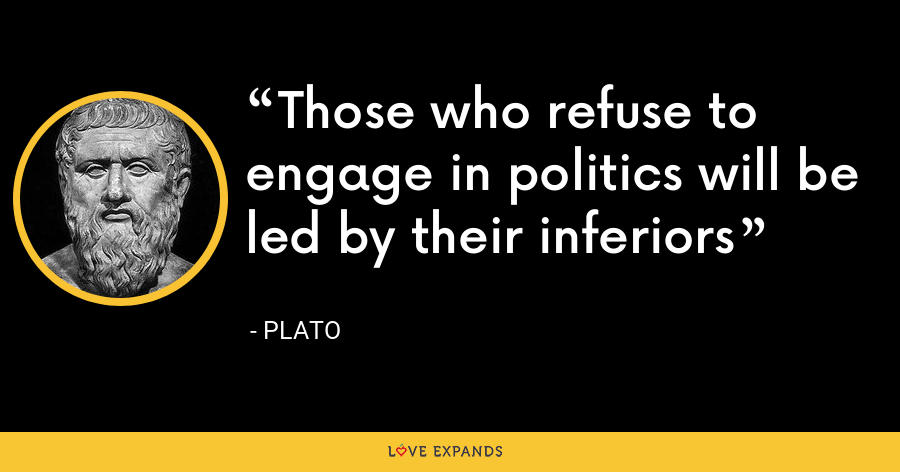 Those who refuse to engage in politics will be led by their inferiors - Plato