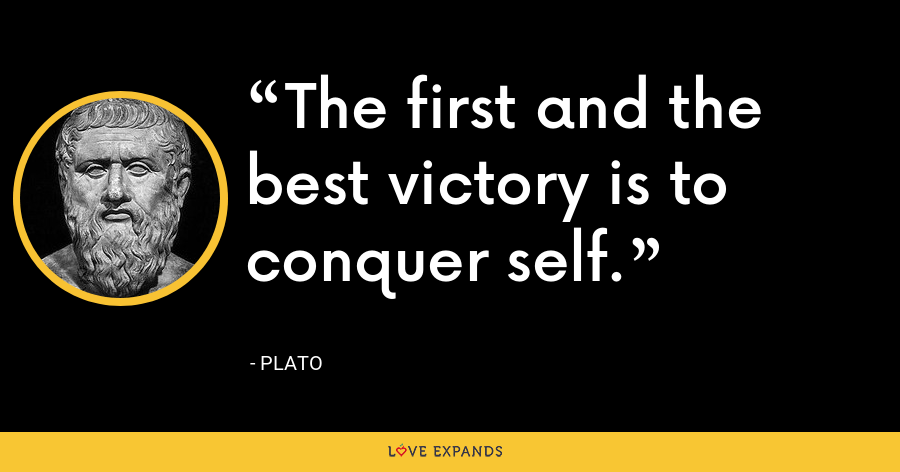 The first and the best victory is to conquer self. - Plato