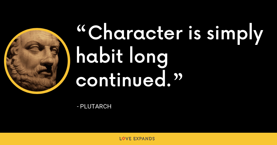 Character is simply habit long continued. - Plutarch