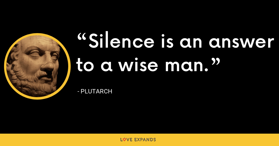 Silence is an answer to a wise man. - Plutarch