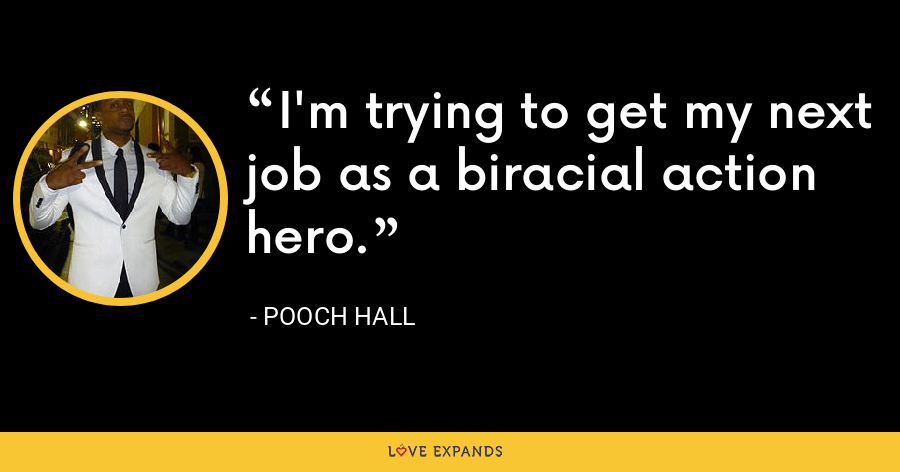 I'm trying to get my next job as a biracial action hero. - Pooch Hall