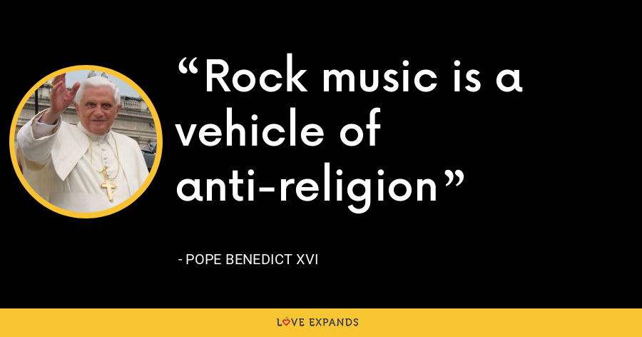 Rock music is a vehicle of anti-religion - Pope Benedict XVI