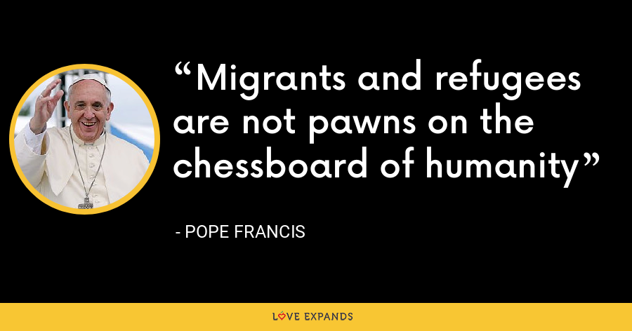 Migrants and refugees are not pawns on the chessboard of humanity - Pope Francis