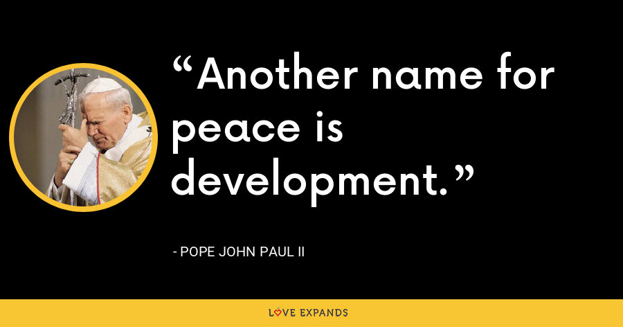 Another name for peace is development. - Pope John Paul II